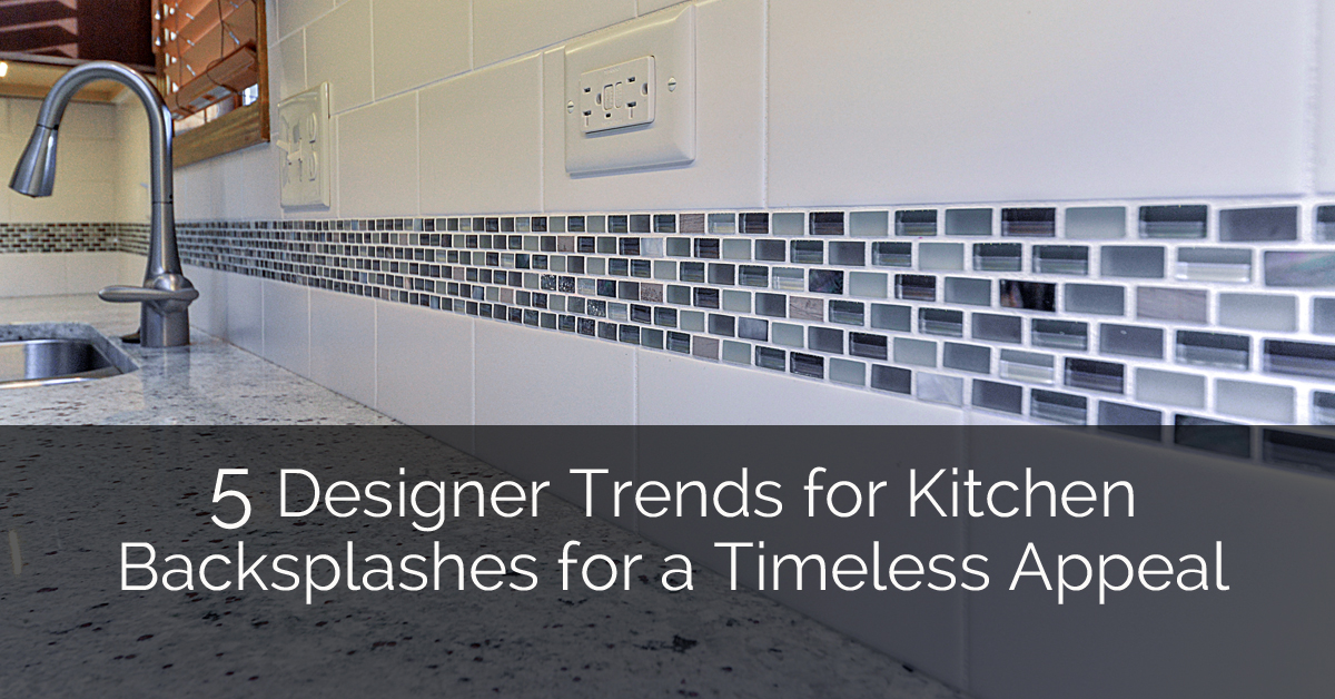 Delicieux 5 Designer Trends For Kitchen Backsplashes For A Timeless Appeal | Home  Remodeling Contractors | Sebring Design Build