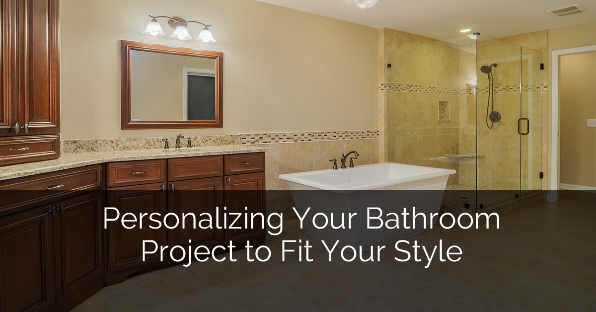 Personalizing Your Bathroom Remodeling Project to Fit Your Style ...