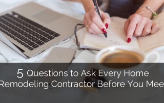 5 Questions to Ask Every Home Remodeling Contractor Before You Meet