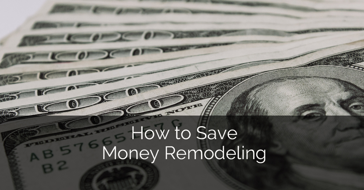 How to save money remodeling home remodeling contractors for How to save to build a house