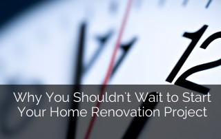 Why You Shouldn't Wait to Start Your Home Renovation Project 1 Sebring Services