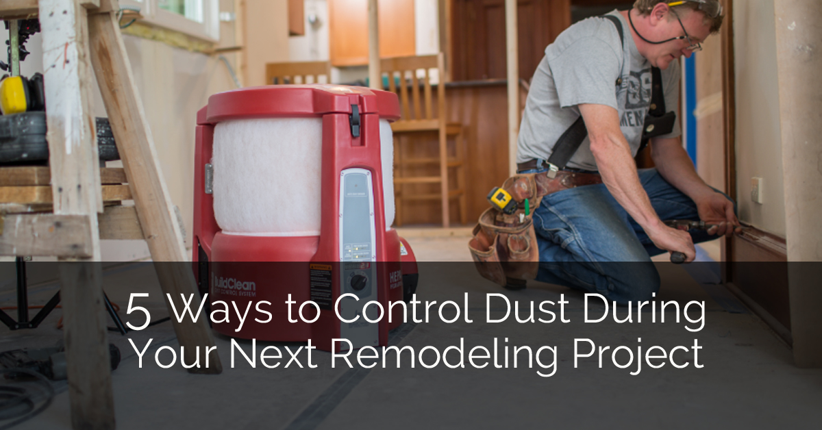 5 Ways To Control Dust During Your Next Remodeling Project