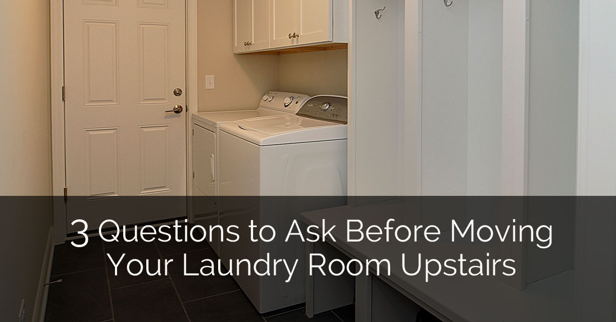 3 Questions to Ask Before Moving Your Laundry Room Upstairs