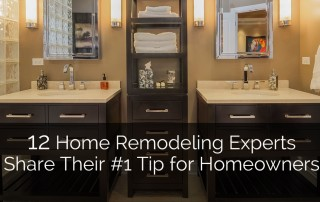 12 Home Remodeling Experts Share Their #1 Tip for Homeowners Sebring Services