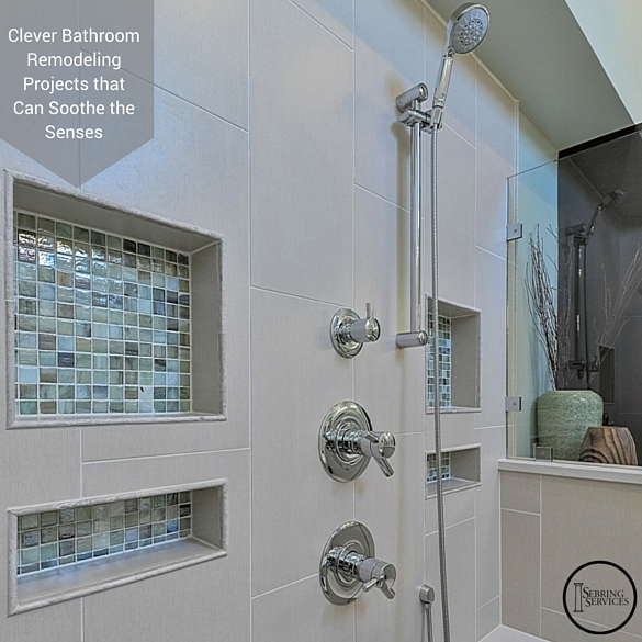 Clever Bathroom Remodeling Projects that Can Soothe the Senses Sebring Services