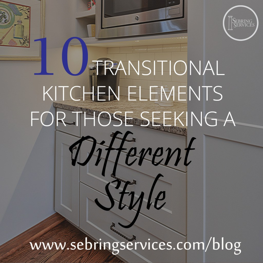 10 Transitional Kitchen Elements for Those Seeking a Different Style Sebring Services