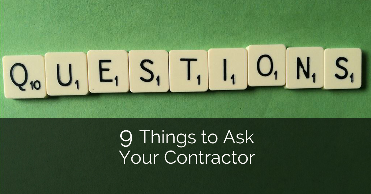 9 things to ask your contractor home remodeling for Things to ask when building a house