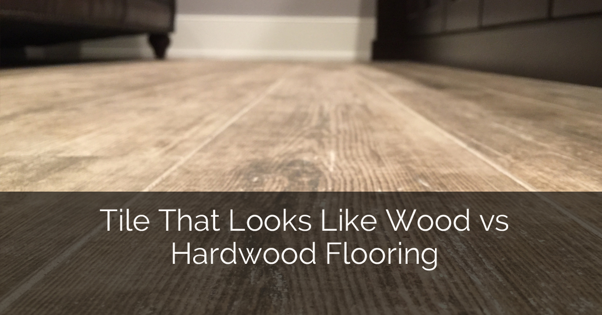 Tile That Looks Like Wood Vs Hardwood Flooring Home Remodeling