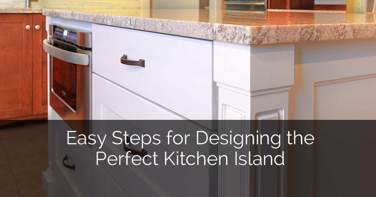Easy steps for designing the perfect kitchen island home remodeling contractors sebring services - Easy steps for a kitchen makeover ...