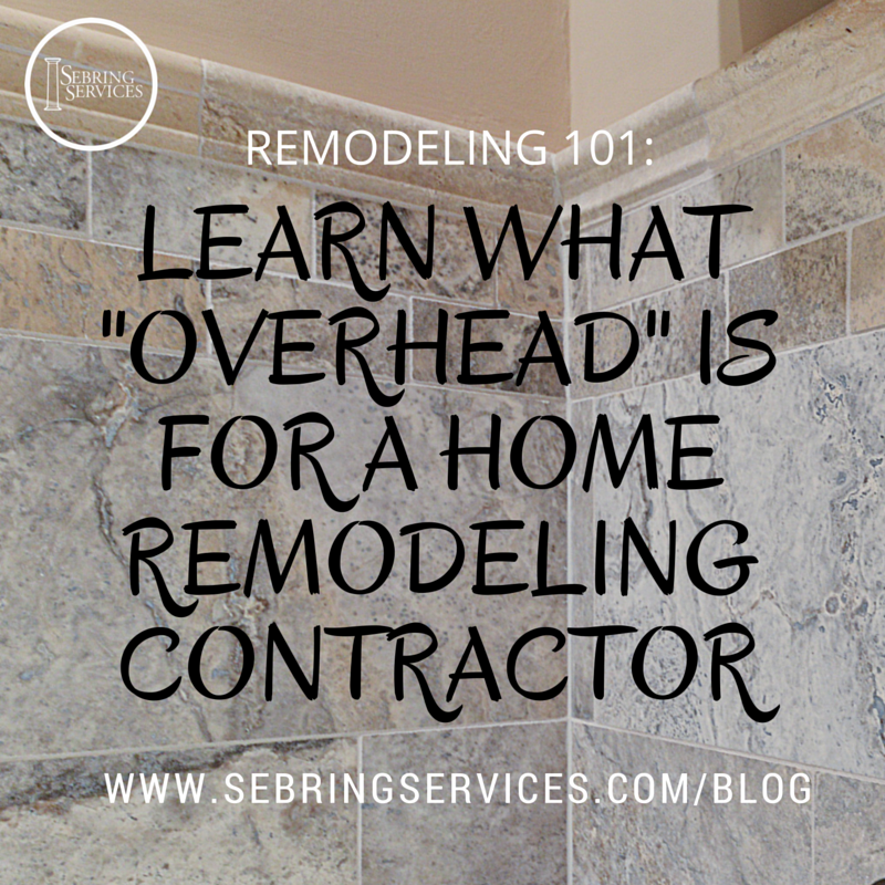 What is Overhead for a Home Remodeling Contractor? Sebring Services