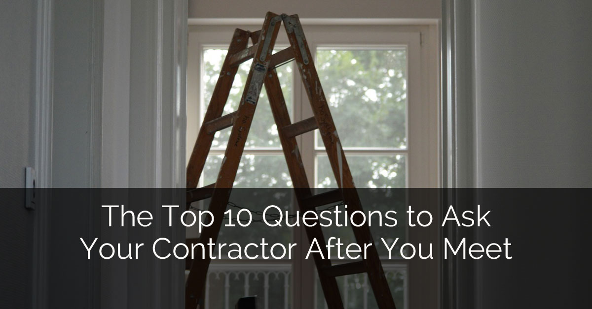 The top 10 questions to ask your contractor after you meet for Things to ask when building a house