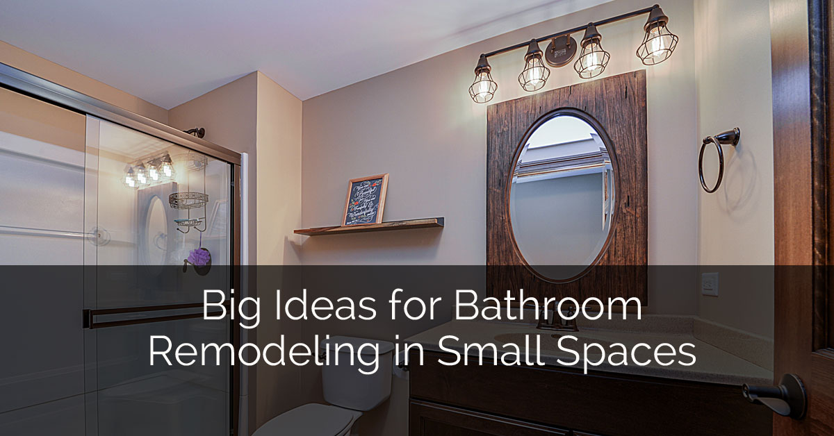 Big Ideas For Bathroom Remodeling In Small Spaces | Home Remodeling  Contractors | Sebring Design Build