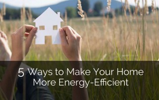 5 Ways to Make Your Home More Energy-Efficient - Sebring Services