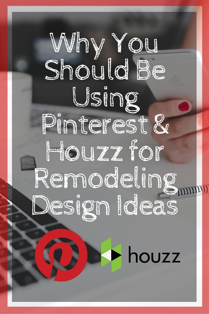 Why You Should Be Using Pinterest and Houzz for Design Ideas