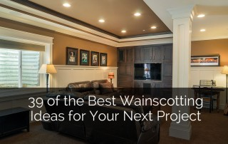 39 of the Best Wainscotting Ideas for Your Next Project - Sebring Services