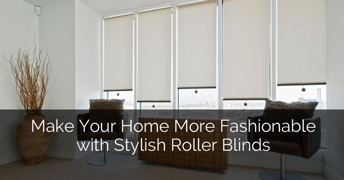 Make Your Home Look More Fashionable With Stylish Roller