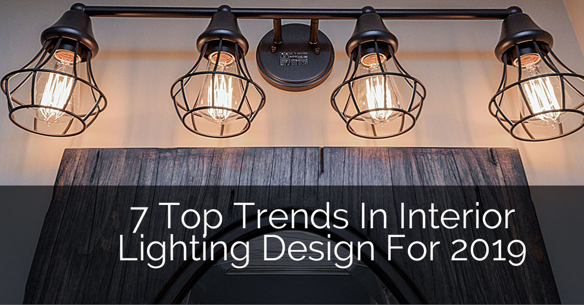 7 Top Trends In Interior Lighting Design For 2019 Home