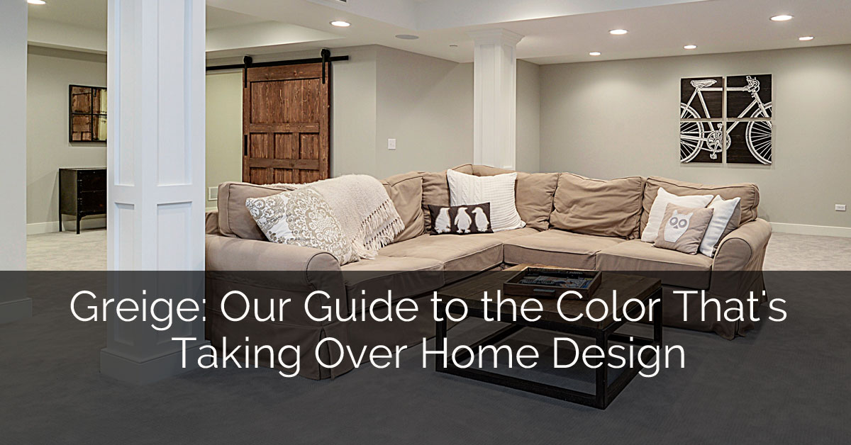 Greige: Our Guide To The Color Thatu0027s Taking Over Home Design | Home  Remodeling Contractors | Sebring Services Part 69
