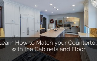 Learn How to Match your Countertop with the Cabinets and Floor - Sebring Services