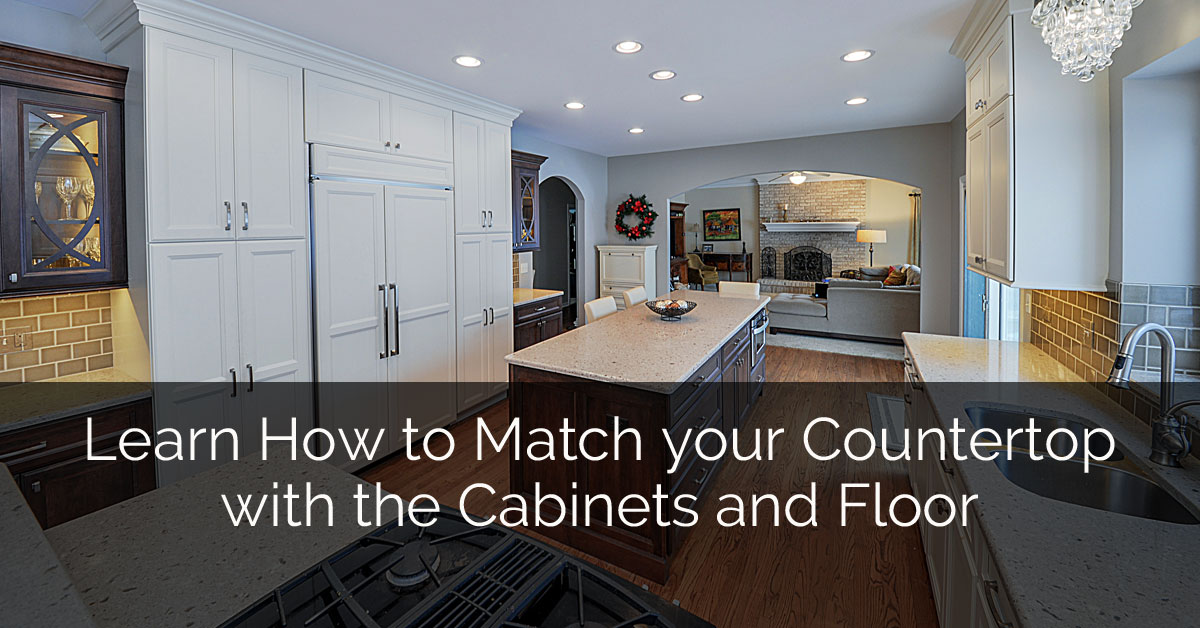 Learn How To Match Your Countertop With The Cabinets And Floor Home Remodeling Contractors