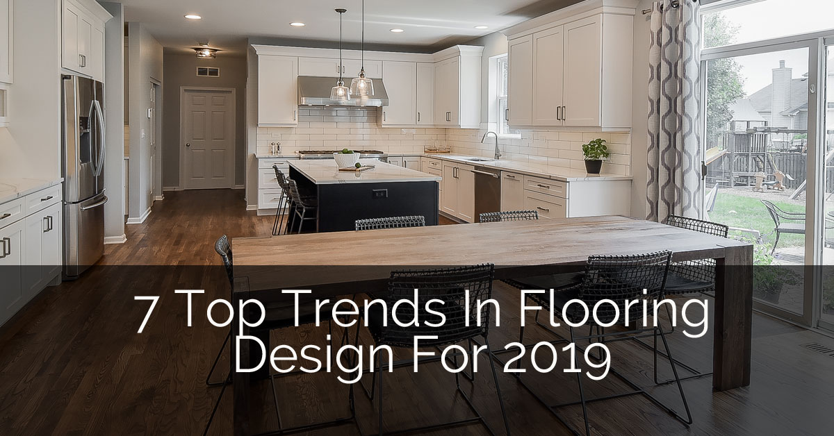7 Top Trends In Flooring Design For 2019 Home Remodeling