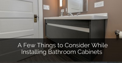 A Few Things to Consider While Installing Bathroom Cabinets - Sebring Services