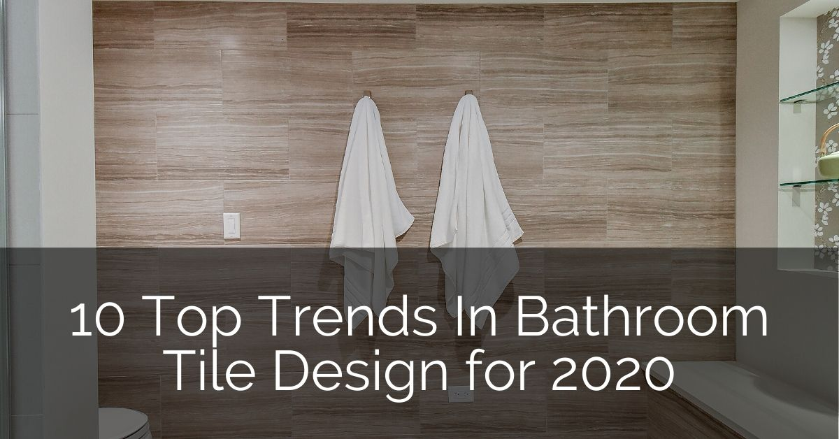10 Top Trends In Bathroom Tile Design For 2020 Home Remodeling