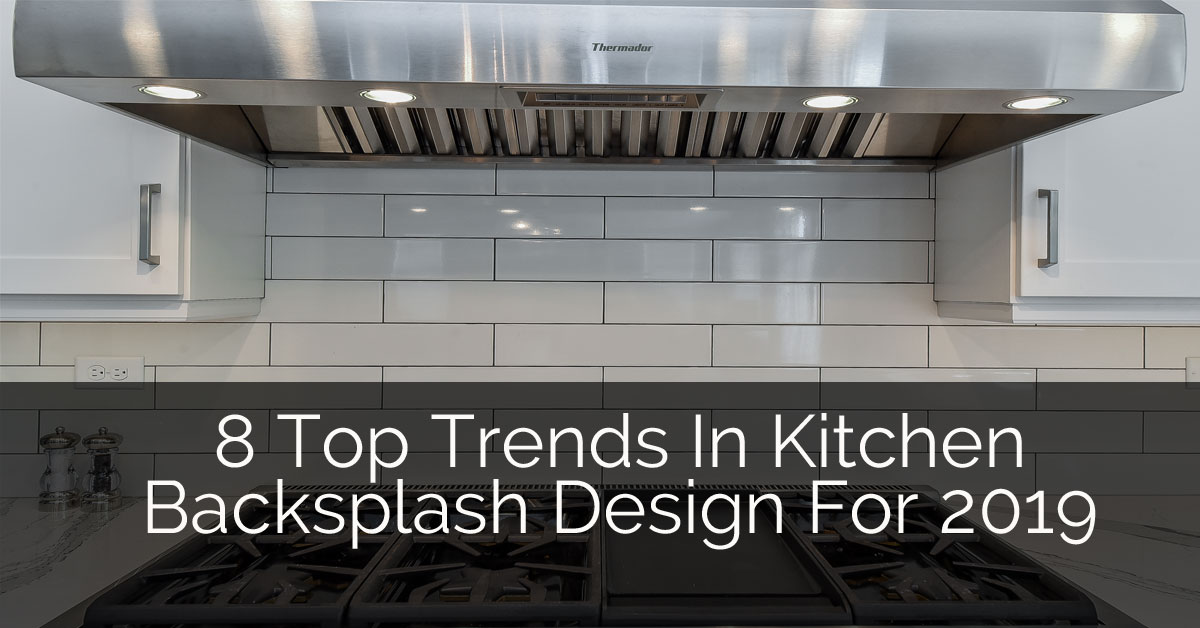 8 Top Trends In Kitchen Backsplash Design for 2019 | Home Remodeling
