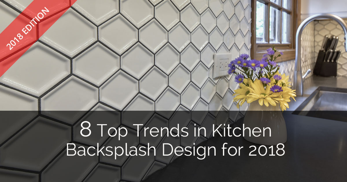 8 Top Trends in Kitchen Backsplash Design for 2018 | Home ...