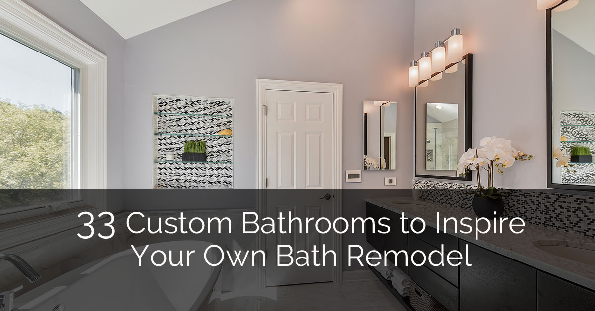 33 Custom Bathrooms To Inspire Your Own Bath Remodel Home Remodeling Contractors Sebring