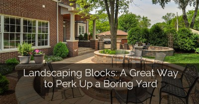 Landscaping Blocks: A Great Way to Perk Up a Boring Yard