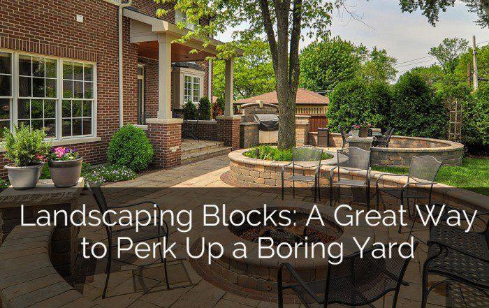 Landscaping Blocks: A Great Way to Perk Up a Boring Yard