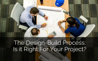 The Design-Build Process: Is it Right For Your Project