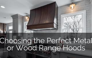 Choosing the Perfect Metal Range Hoods or Wood Range Hoods