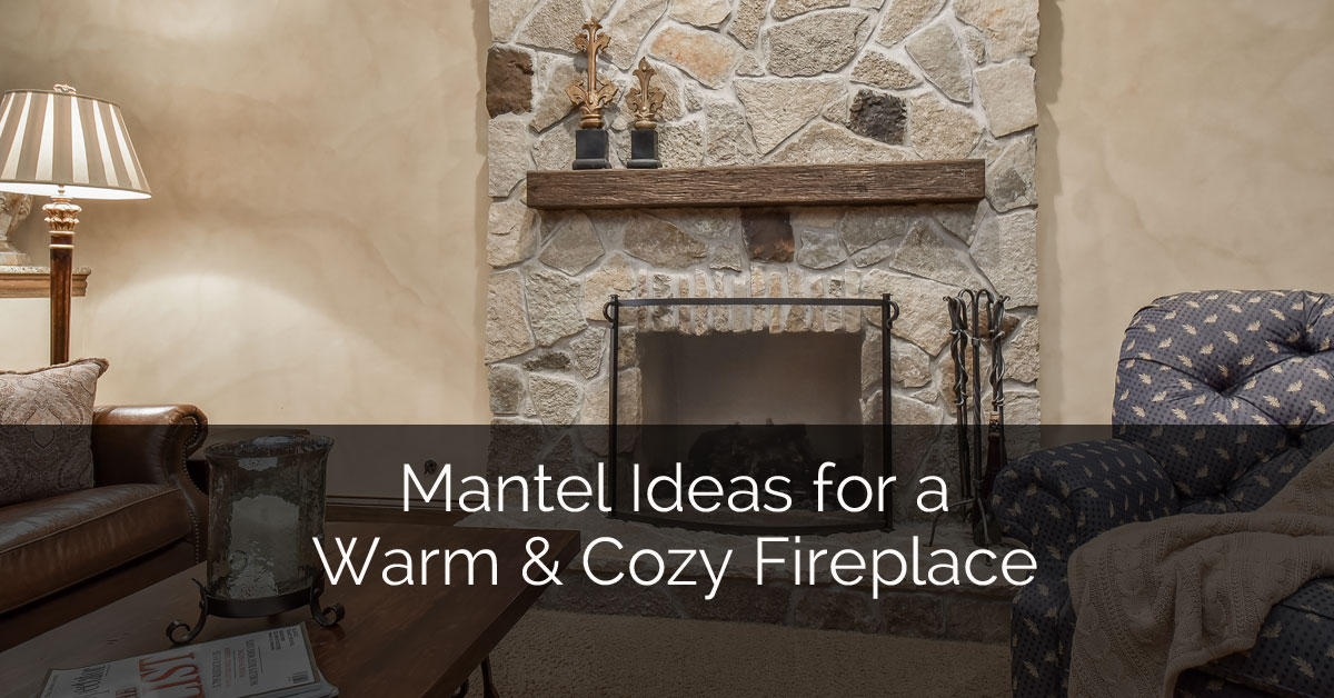 Mantel Ideas For A Warm Cozy Fireplace Home Remodeling Contractors Sebring Design Build