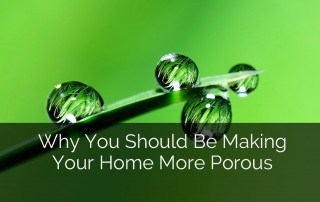 Why You Should Be Making Your Home More Porous - Sebring Design Build