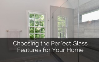 Choosing the Perfect Glass Features for Your Home - Sebring Design Build