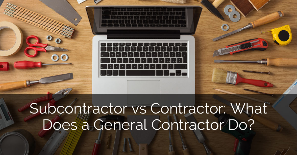 Subcontractor vs Contractor: What Does a General Contractor