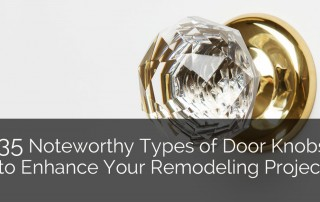 Noteworthy Types of Door Knobs to Enhance Your Remodeling Project - Sebring Design Build