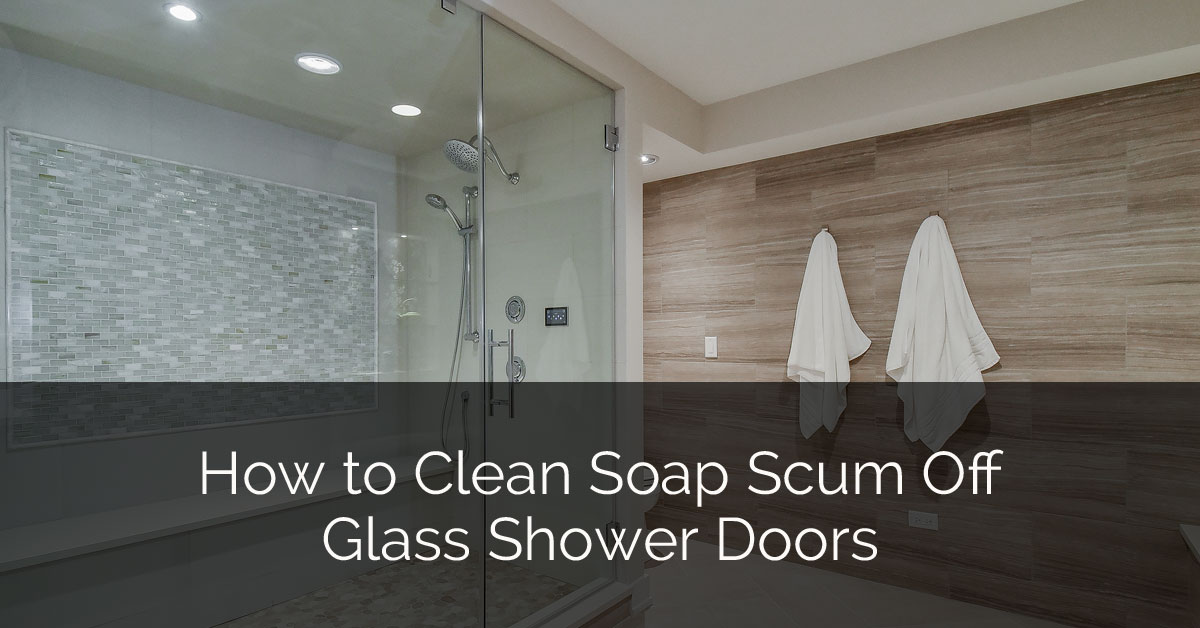 How To Clean Soap S Off Gl Shower Doors Home Remodeling