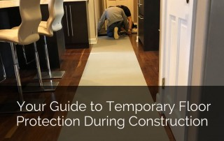 Your Guide to Temporary Floor Protection During Construction - Sebring Design Build