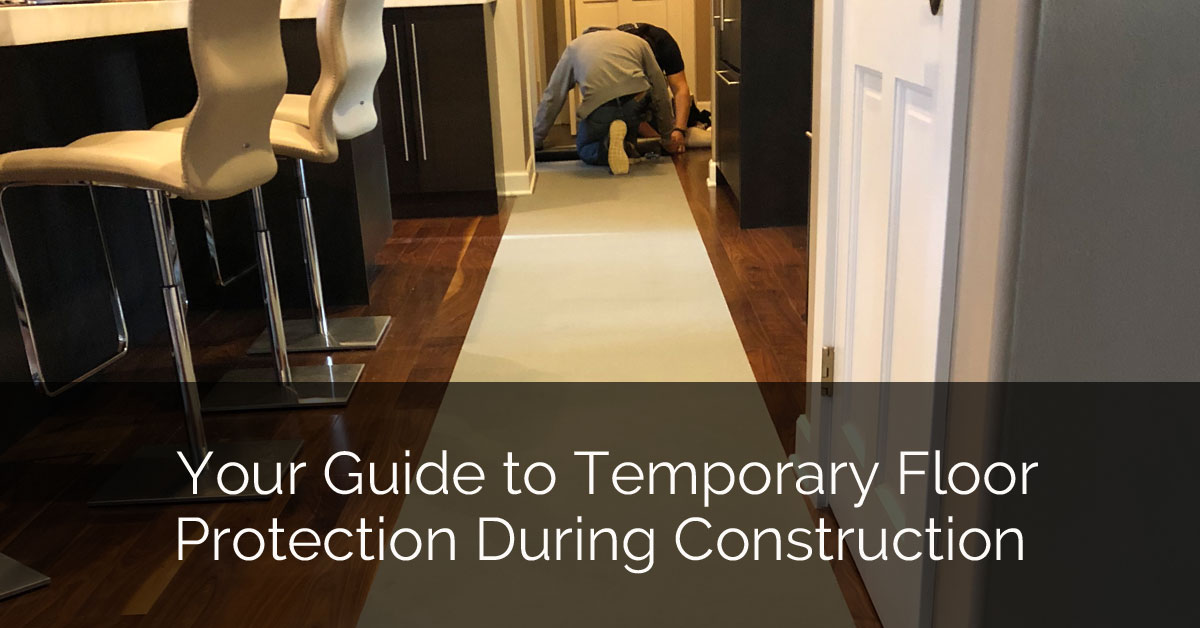 Your Guide To Temporary Floor Protection During Construction Home Remodeling Contractors Sebring Design Build