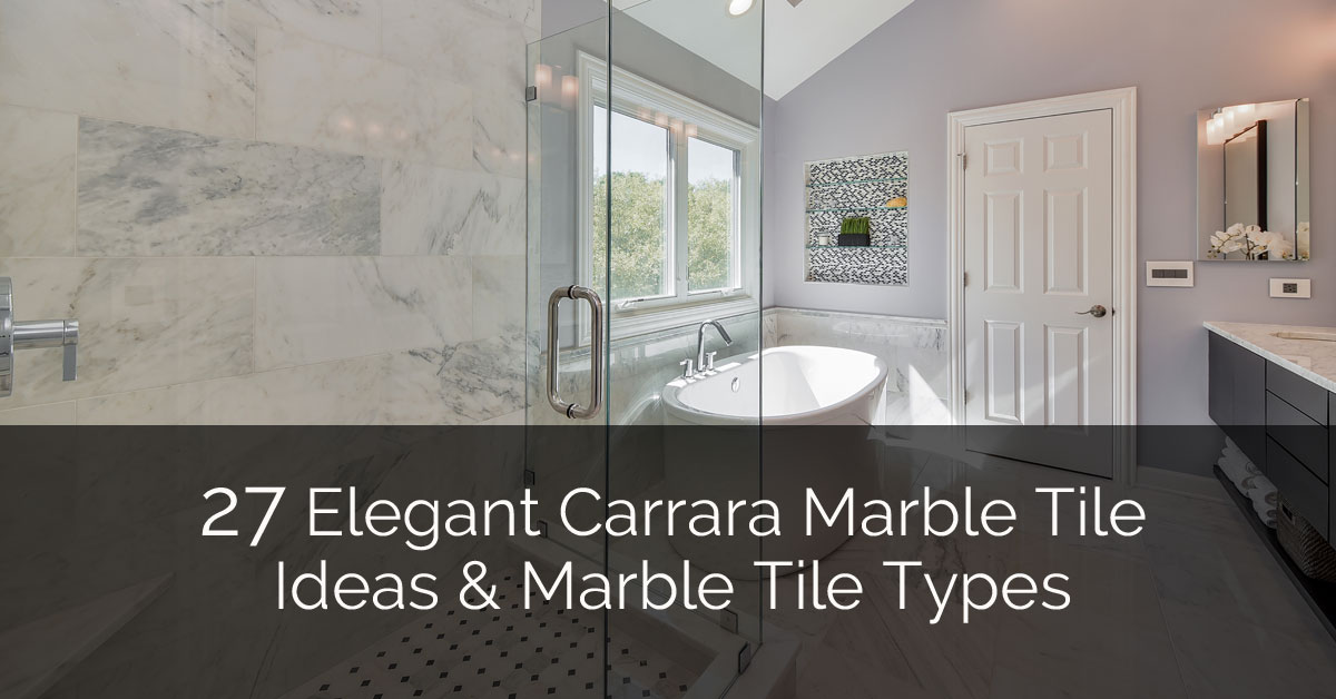 27 Elegant Carrara Marble Tile Ideas Amp Marble Tile Types Home Remodeling Contractors