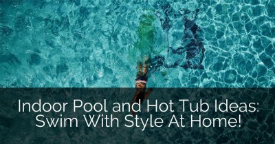 Indoor Pool and Hot Tub Ideas: Swim With Style At Home!
