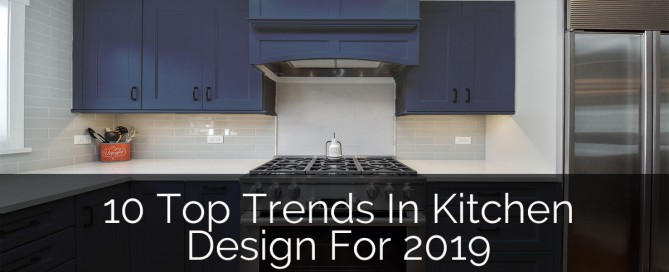 10 Top Trends In Kitchen Design For 2019