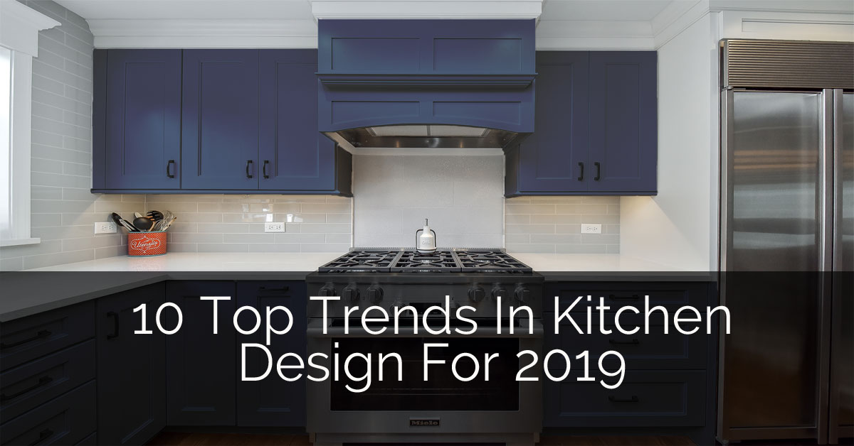 10 Top Trends In Kitchen Design For 2019 Home Remodeling Contractors Sebring Build