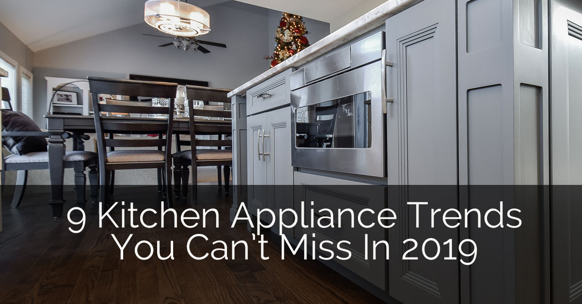 9 Kitchen Appliance Trends That You Can T Miss In 2019