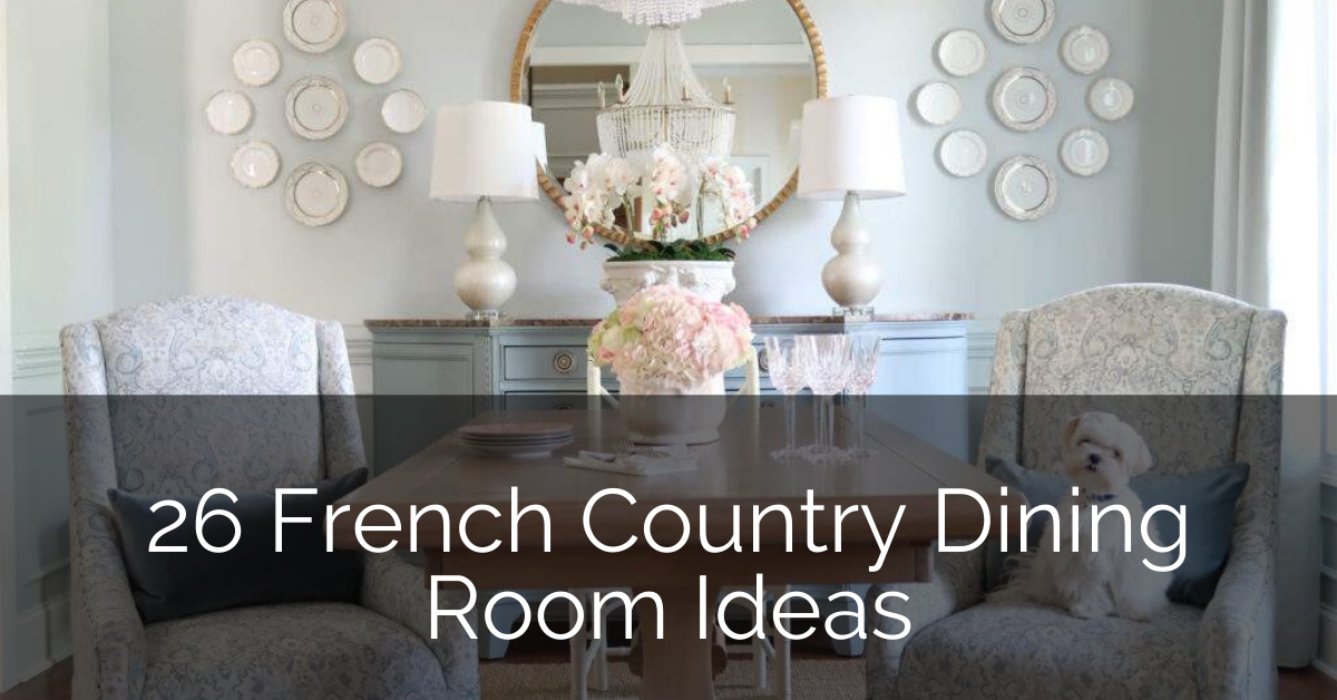 26 French Country Dining Room Ideas | Sebring Design Build