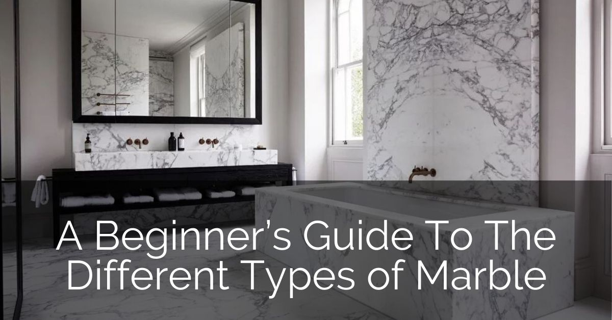A Beginner S Guide To The Different Types Of Marble Home Remodeling Contractors Sebring Design Build