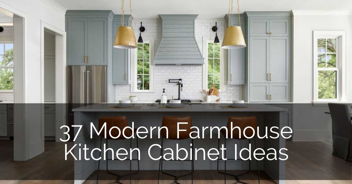 37 Modern Farmhouse Kitchen Cabinet Ideas Sebring Design Build